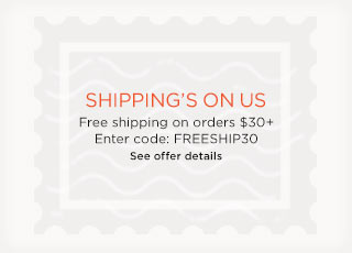 Free shipping on orders of $30+ Enter code: FREESHIP30